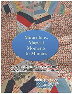 Miraculous Magical Moments in Minutes: Over 500 Quick, Easy Activities for Adults and Children to Share