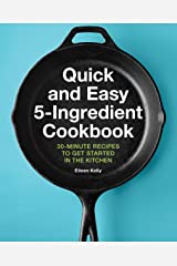 Quick and Easy 5-Ingredient Cookbook: 30-Minute Recipes to Get Started in the Kitchen Kindle Edition
