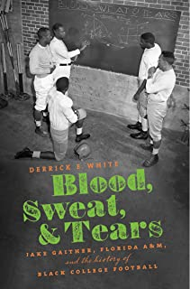 Blood, Sweat, and Tears: Jake Gaither, Florida A&M, and the History of Black College Football
