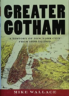 Greater Gotham: A History of New York City from 1898 to 1919 (The History of NYC Series)