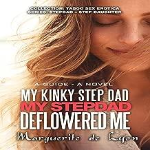 My Kinky Step Dad - My Step Dad Deflowered Me: Collection: Taboo Sex Erotica Series: Step Dad - Step Daughter, Volume 22