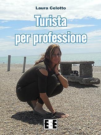 Turista per professione (Esperienze e Testimonianze Vol. 7)