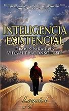 INTELIGENCIA EXISTENCIAL: Claves para una vida supraconsciente (Luz y guía en tu camino interior nº 1) (Spanish Edition)