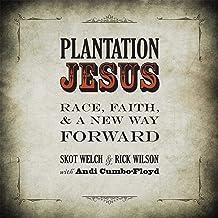 Plantation Jesus: Race, Faith, & a New Way Forward