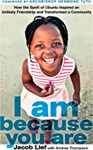 I Am Because You Are: How the Spirit of Ubuntu Inspired an Unlikely Friendship and Transformed a Community