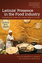 Latin@s' Presence in the Food Industry: Changing How We Think about Food (Food and Foodways)