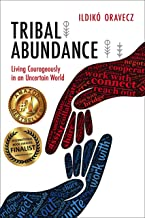 Tribal Abundance: Living Courageously in an Uncertain World