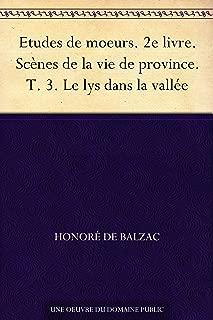 Etudes de moeurs. 2e livre. Scènes de la vie de province. T. 3. Le lys dans la vallée (French Edition)