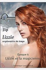 LIZZIE, époque 6 – Lizzie et la magicienne: Lizzie, sexploratrice du temps Format Kindle