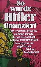 So wurde Hitler finanziert D. verschollene Dokument von Sidney Warburg ueber d. internat. Geldgeber d. Dritten Reiches