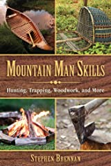 Mountain Man Skills: Hunting, Trapping, Woodwork, and More Kindle Edition