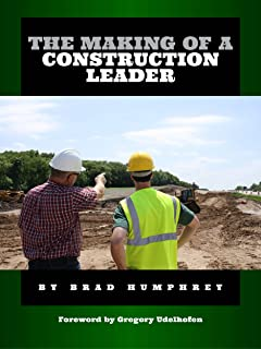 The Making of a Construction Leader (Brad Humphrey: The Contractor's Best Friend Book 2)