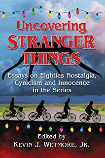Uncovering Stranger Things: Essays on Eighties Nostalgia, Cy