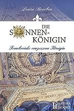 Die Sonnenkönigin: Frankreichs vergessene Königin (German Edition)