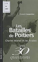 Les Batailles de Poitiers : Charles Martel et les Arabes (En 30 questions t. 10) (French Edition)