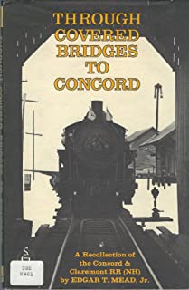 Through Covered Bridges To Concord;: A Recollection of the Concord & Claremont RR (NH) (Shortline RR series)