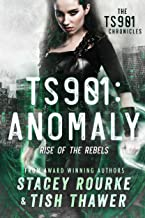 TS901: Anomaly: Rise of the Rebels (TS901 Chronicles Book 1)
