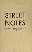 Street Notes: A Workbook & Assignments Journal for Street Photographers by Eric Kim