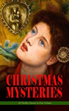 CHRISTMAS MYSTERIES - 20 Thriller Classics in One Volume: Murder Mysteries & Intriguing Stories of Suspense, Horror and Thrill for the Holidays