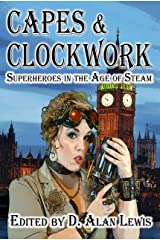 Capes & Clockwork: Superheroes in the Age of Steam Kindle Edition