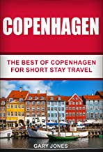 Copenhagen: The Best Of Copenhagen For Short Stay Travel (Short Stay Travel - City Guides Book 18)