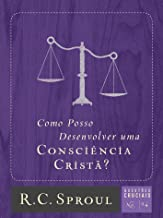 Como Posso Desenvolver uma Consciência Cristã? (Questões Cruciais Livro 14) (Portuguese Edition)