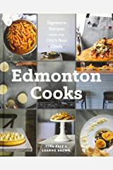 Edmonton Cooks: Signature Recipes from the City's Best Chefs Hardcover