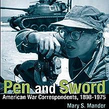Pen and Sword: American War Correspondents, 1898-1975