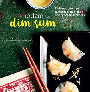 Modern Dim Sum: Delicious bite-size dumplings, rolls, buns and other small snacks