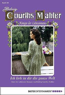 Hedwig Courths-Mahler - Folge 100: Ich lieb in dir die ganze Welt (German Edition)