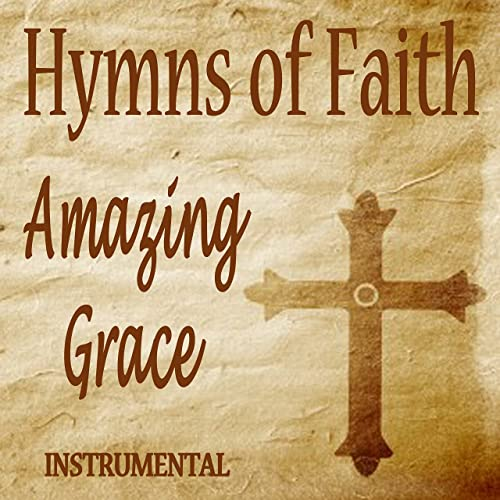 Hymns of Faith - Amazing Grace - Instrumental by Christian