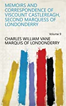 Memoirs and Correspondence of Viscount Castlereagh, Second Marquess of Londonderry Volume 9