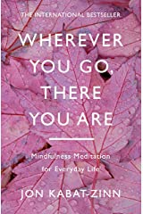 Wherever You Go, There You Are: Mindfulness meditation for everyday life (English Edition) Format Kindle