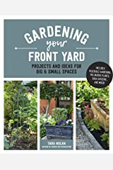 Gardening Your Front Yard: Projects and Ideas for Big and Small Spaces - Includes Vegetable Gardening, Pollinator Plants, Rain Gardens, and More! Kindle Edition