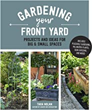 Gardening Your Front Yard: Projects and Ideas for Big and Small Spaces - Includes Vegetable Gardening, Pollinator Plants, ...