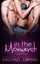 In The Moment: Part Four  (An Erotic Menage Romance Short Story) (Moments Book 4)