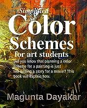 Simplified Color Schemes for Art Students (Magunta Dayakar Art Class Series Book 5)