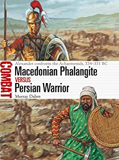 Macedonian Phalangite vs Persian Warrior: Alexander confronts the Achaemenids, 334–331 BC (Combat)