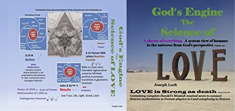 God's Engine The Science of LOVE A Theory of Everything: A System View of Humans in the Universe from God's Perspective
