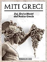 Miti Greci: Dei, Titani, Eroi e Mostri dall' Antica Grecia: Storie Affascinanti e Leggendari Racconti della Mitologia Greca (Italian Edition)