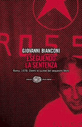 Eseguendo la sentenza: Roma, 1978. Dietro le quinte del sequestro Moro (Einaudi. Stile libero big)