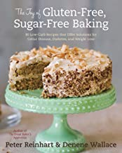 The Joy of Gluten-Free, Sugar-Free Baking: 80 Low-Carb Recipes that Offer Solutions for Celiac Disease, Diabetes, and Weig...