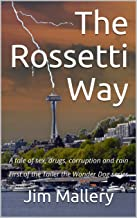 The Rossetti Way: A tale of sex, drugs, corruption and rain (Tailer the Wonder Dog series Book 1)