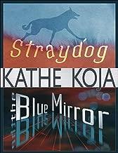 Straydog/The Blue Mirror: Two Novels by Kathe Koja