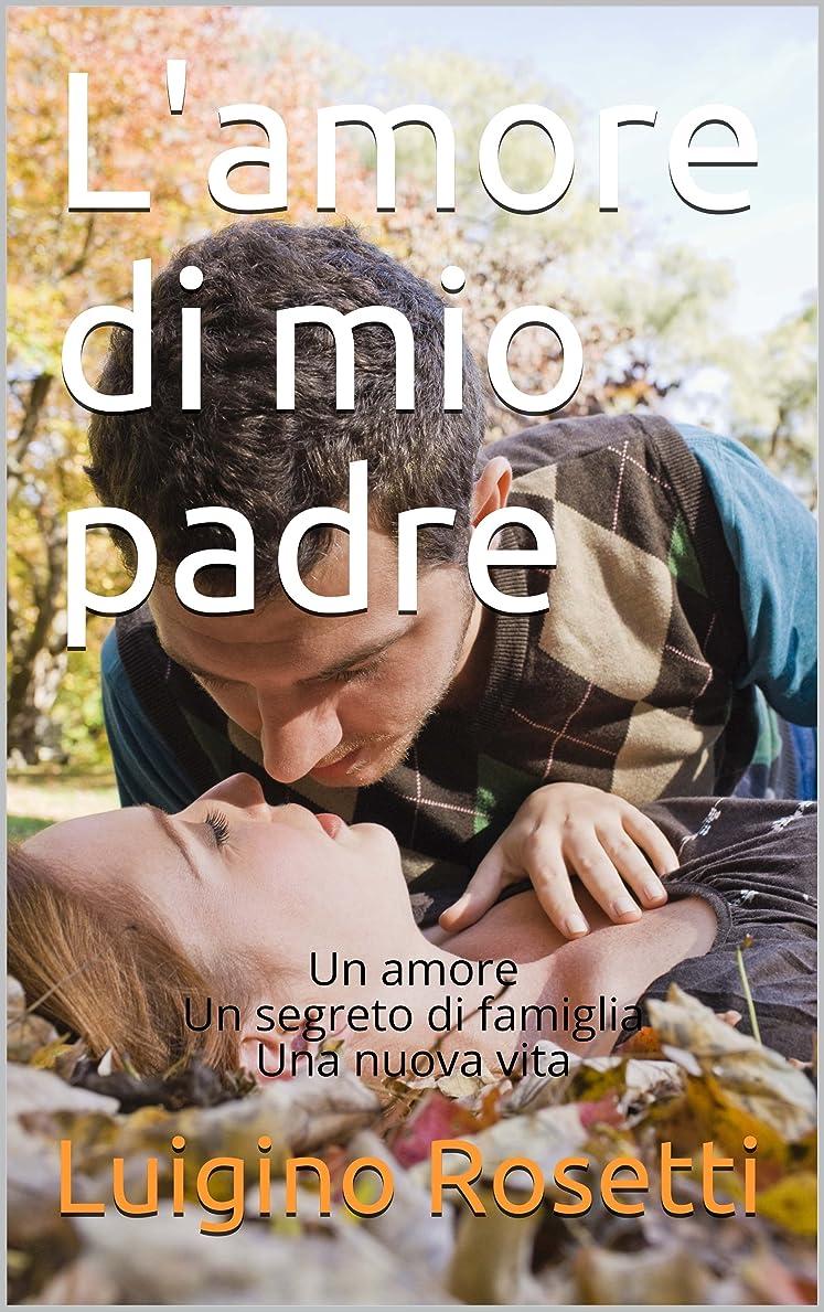 限り窒素精度L'amore di mio padre: Un amore Un segreto di famiglia Una nuova vita (Italian Edition)