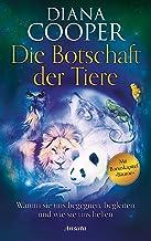 """Die Botschaft der Tiere: Warum sie uns begegnen, begleiten und wie sie uns helfen. Mit Bonuskapitel """"Bäume"""" (German Edition)"""