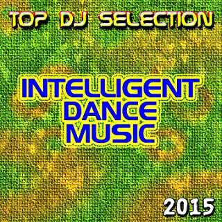 Top DJ Selection Intelligent Dance Music 2015 (30 Super Hits Club Ciclope Beach Zpuk Papaya D Womb Edge Cavo Pacha Paradiso Fabric in the Space Essential Night) [Explicit]