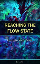 Reaching the Flow State: Get into Your Zone: The Practical Psychology of Peak Performance