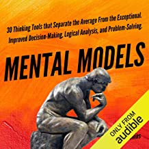 Mental Models: 30 Thinking Tools that Separate the Average from the Exceptional: Improved Decision-Making, Logical Analysi...