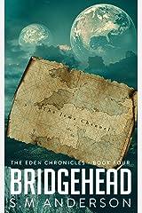 Bridgehead: The Eden Chronicles - Book Four Kindle Edition